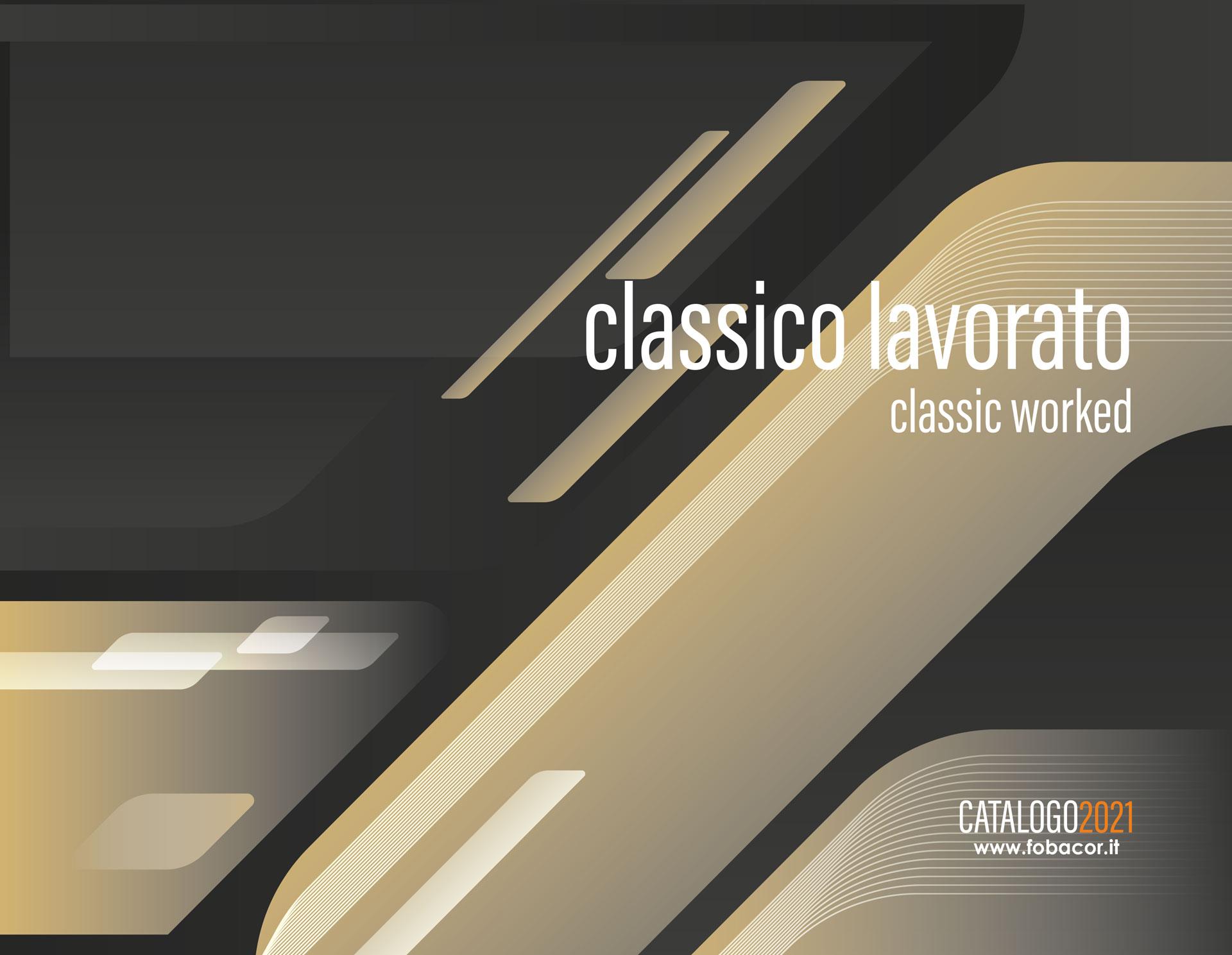 Classico Lavorato | Classic Worked